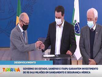 Estado, Sanepar e Itaipu garantem investimento de R$ 84,6 milhões em saneamento e segurança hídrica