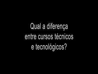 Qual a diferença entre cursos técnicos e tecnólogicos?